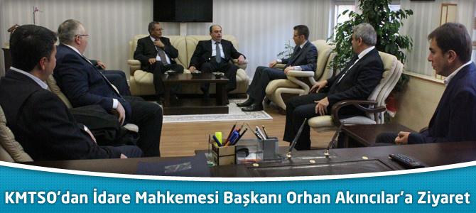 KMTSO'dan İdare Mahkemesi Başkanı Orhan Akıncılar'a Ziyaret