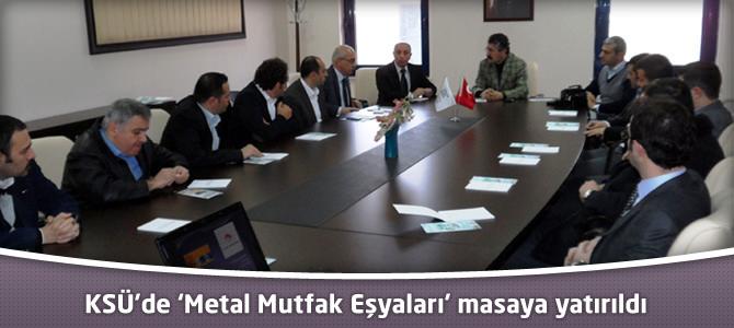 KSÜ'de 'Metal Mutfak Eşyaları' masaya yatırıldı