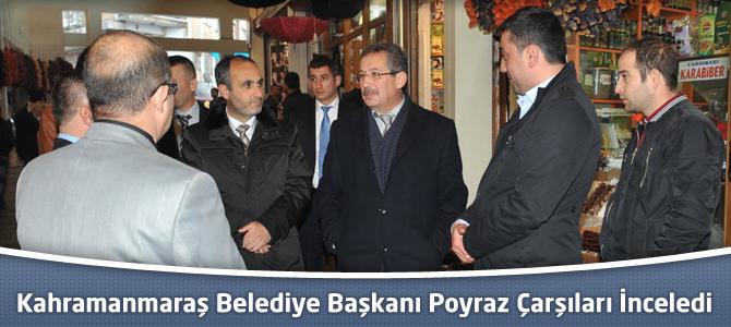 Kahramanmaraş Belediye Başkanı Poyraz Çarşıları İnceledi