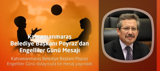 Kahramanmaraş Belediye Başkanı Poyraz'dan Engelliler Günü Mesajı