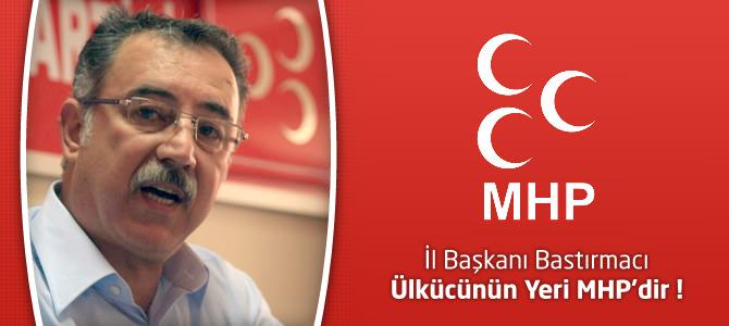 MHP Kahramanmaraş İl Başkanı Bastırmacı: Ülkücünün Yeri MHP'dir