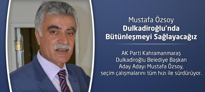 Mustafa Özsoy : Dulkadiroğlu'nda Bütünleşmeyi Sağlayacağız