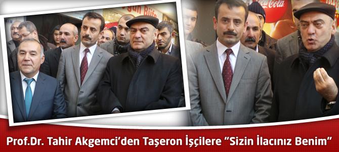 """Prof.Dr. Tahir Akgemci'den Taşeron İşçilere """"Sizin İlacınız Benim"""""""