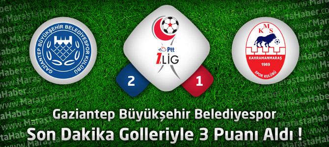 Gaziantep Büyükşehir Belediyespor: 2 – Kahramanmaraşspor: 1 maçın özeti