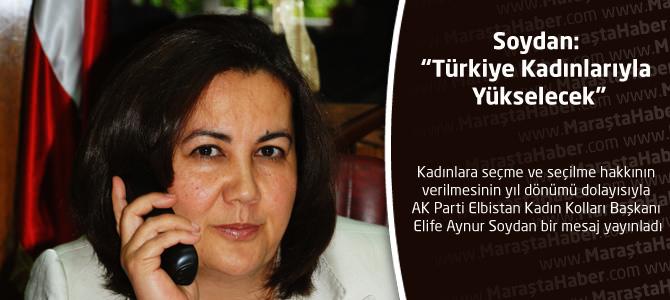 """Soydan: """"Türkiye Kadınlarıyla Yükselecek"""""""