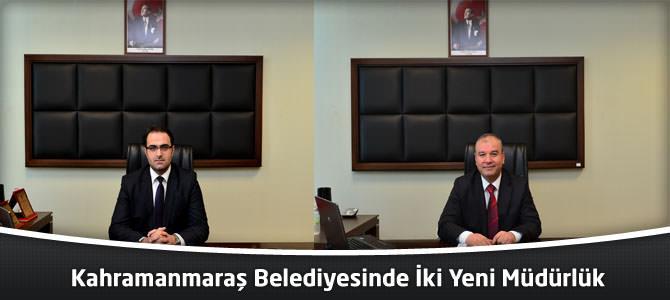 Kahramanmaraş Belediyesinde İki Yeni Müdürlük