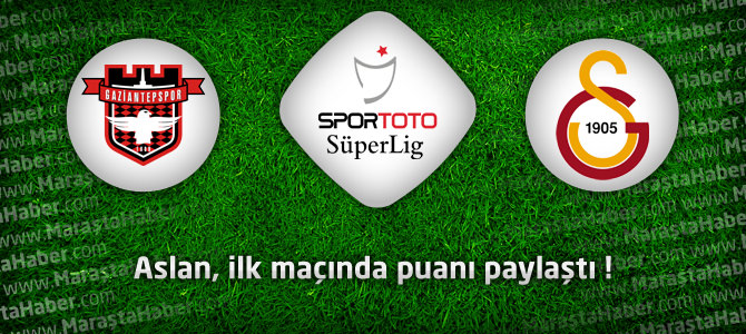 Gaziantepspor 0 – Galatasaray 0 maçın geniş özeti