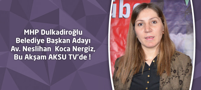 Av. Neslihan Koca Nergiz, Bu Akşam AKSU TV'de