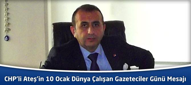 CHP'li Ateş'in 10 Ocak Dünya Çalışan Gazeteciler Günü Mesajı