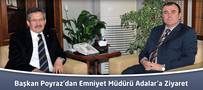 Başkan Poyraz'dan Kahramanmmaraş Emniyet Müdürü Adalar'a Ziyaret