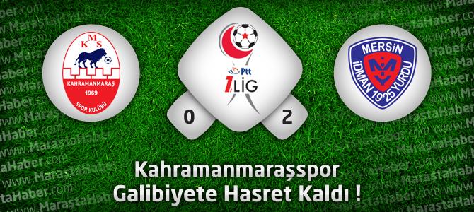 Kahramanmaraşspor 0 – Mersin İdman Yurdu 2 Maçın Özeti