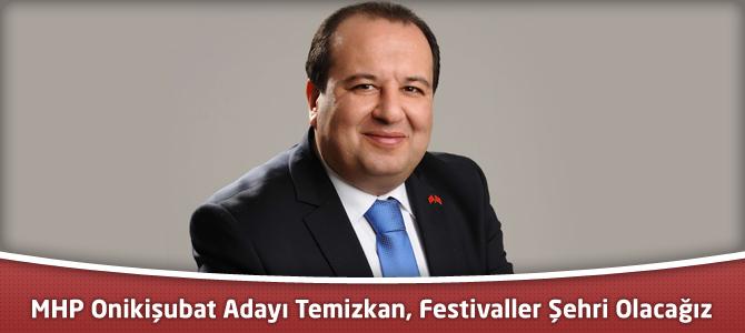 MHP Onikişubat Adayı Temizkan, Festivaller Şehri Olacağız