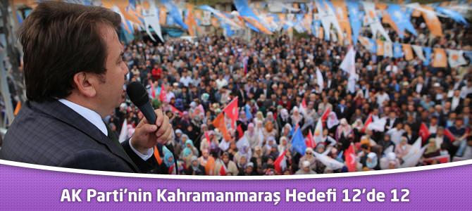 AK Parti'nin Kahramanmaraş Hedefi 12'de 12