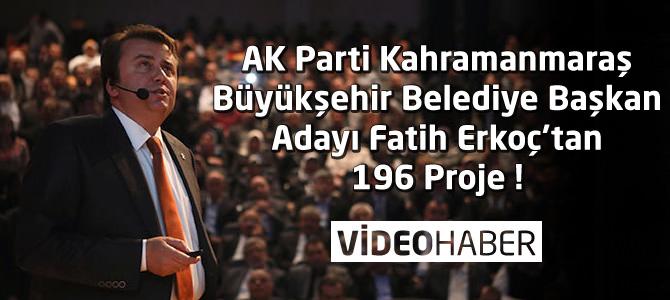 AK Parti Kahramanmaraş Adayı Fatih Erkoç'un 196 Projesi