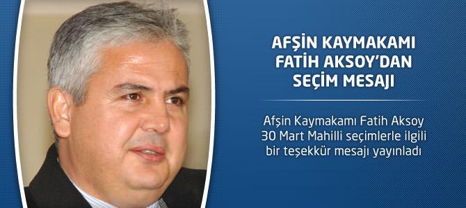 Afşin Kaymakamı Fatih Aksoy'dan Seçim Mesajı