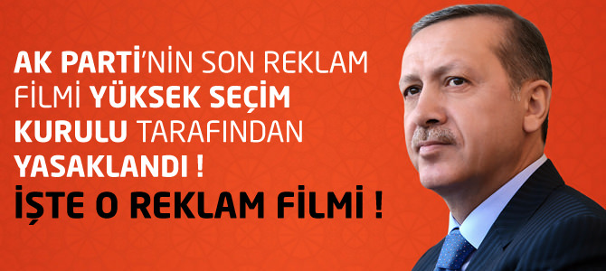 Ak Parti'nin Son Reklam Filmi YSK Tarafından Yasaklandı ! İşte O Reklam