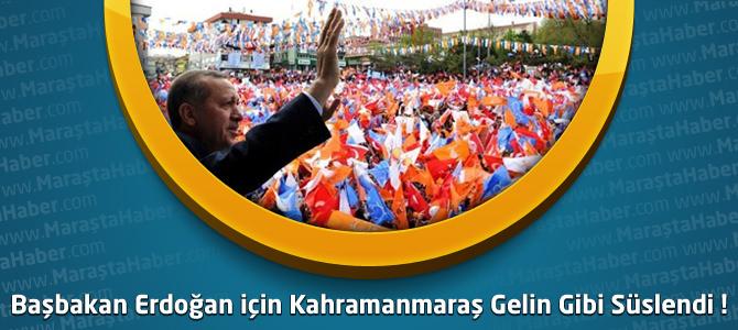 Kahramanmaraş'ta Başbakan Erdoğan için Hazırlıklar Tamamlandı