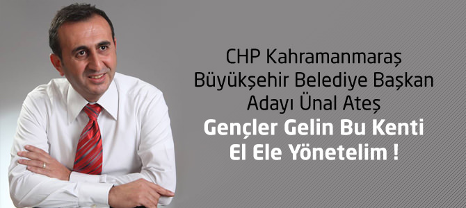 CHP Kahramanmaraş Adayı Ünal Ateş'ten Gençlere Davet
