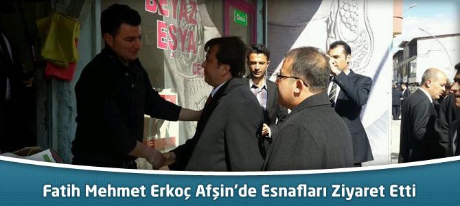 Fatih Mehmet Erkoç Afşin'de Esnafları Ziyaret Etti