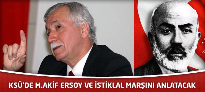 KSÜ'de M.Akif Ersoy Ve İstiklal Marşını Anlatacak.