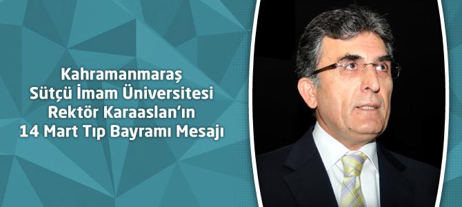 KSÜ Rektör Karaaslan'ın 14 Mart Tıp Bayramı Mesajı