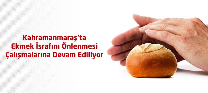 Kahramanmaraş'ta Ekmek İsrafının Önlenmesi Çalışmalarına Devam Ediliyor