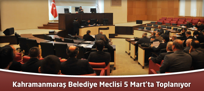 Kahramanmaraş Belediye Meclisi 5 Mart'ta Toplanıyor