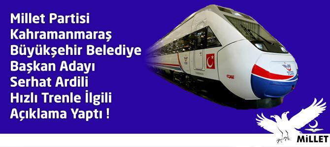 Millet Partisi Kahramanmaraş Adayı Ardili, Hızlı Trenle İlgili Açıklama Yaptı