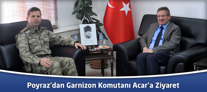 Poyraz'dan Garnizon Komutanı Acar'a Ziyaret
