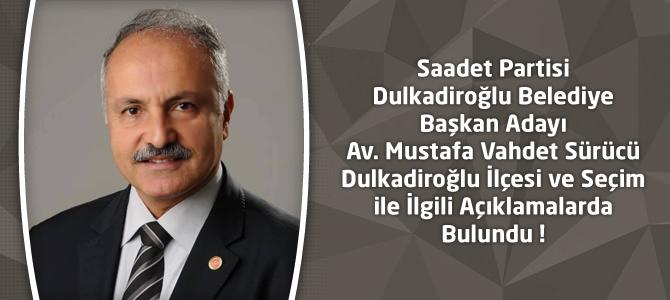 Saadet Partisi Dulkadiroğlu Adayı Av.Vahdet Sürücü'nün Açıklamaları