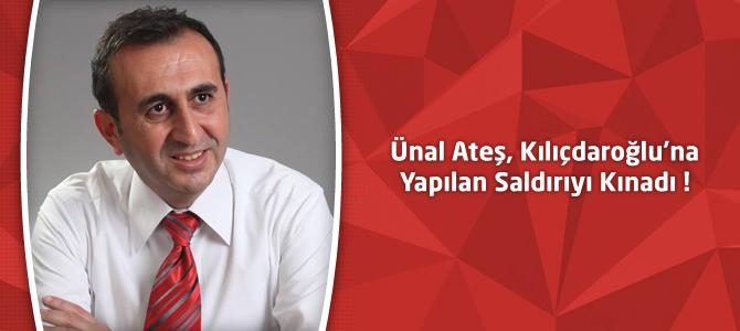 Ünal Ateş, Kılıçdaroğlu'na Yapılan Saldırıyı Kınadı