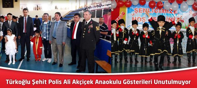 Türkoğlu Şehit Polis Ali Akçiçek Anaokulu Gösterileri Unutulmuyor