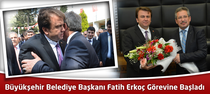 Büyükşehir Belediye Başkanı Fatih Mehmet Erkoç Görevine Başladı