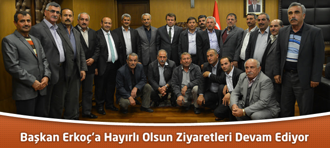Büyükşehir Belediye Başkanı Erkoç'a Hayırlı Olsun Ziyaretleri Devam Ediyor