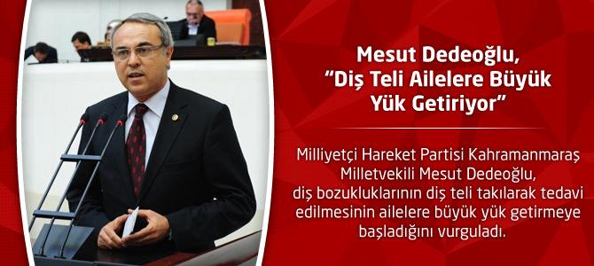 """Mesut Dedeoğlu, """"Diş Teli Ailelere Büyük Yük Getiriyor"""""""