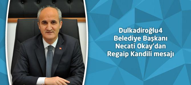 Dulkadiroğlu Belediye Başkanı Necati Okay'dan Regaip Kandili mesajı
