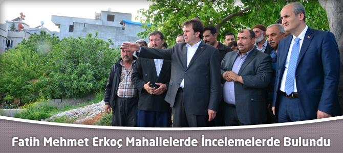 Büyükşehir Belediye Başkanı Erkoç Mahallelerde İncelemelerde Bulundu