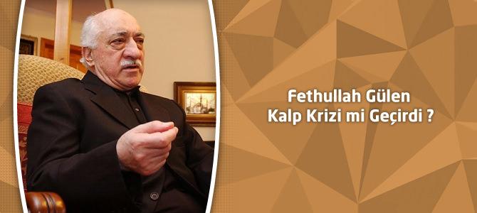 Fethullah Gülen Kalp Krizi mi Geçirdi ? Fethullah Gülen haberleri