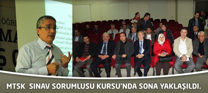 MTSK Sınav Sorumlusu Kursu'nda Sona Yaklaşıldı.