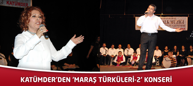 KATÜMDER'den 'Maraş Türküleri-2' Konseri