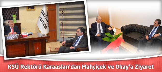 KSÜ Rektörü Karaaslan'dan Mahçiçek ve Okay'a Ziyaret