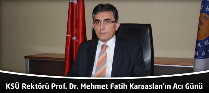 KSÜ Rektörü Prof. Dr. Mehmet Fatih Karaaslan'ın Acı Günü