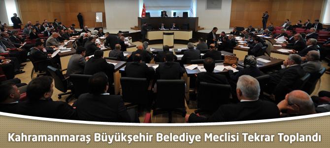 Kahramanmaraş Büyükşehir Belediye Meclisi Tekrar Toplandı