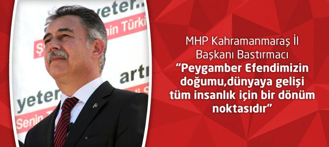 MHP Kahramanmaraş İl Başkanı Mustafa Bastırmacı'nın Kutlu Doğum Mesajı