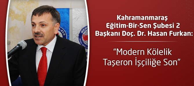 """Doç. Dr. Hasan Furkan: """"Modern Kölelik Taşeron İşçiliğe Son"""""""