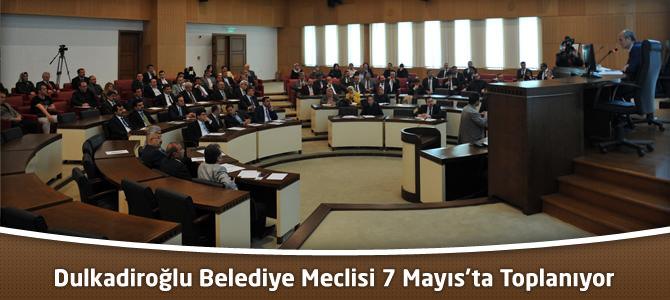 Dulkadiroğlu Belediye Meclisi 7 Mayıs'ta Toplanıyor