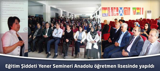 Eğitim Şiddeti Yener Semineri Anadolu öğretmen lisesinde yapıldı