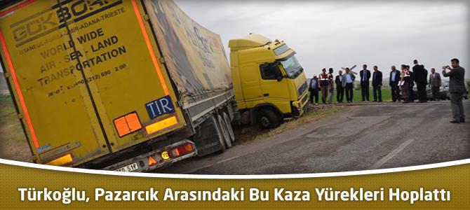 Türkoğlu, Pazarcık Arasındaki Bu Kaza Yürekleri Hoplattı