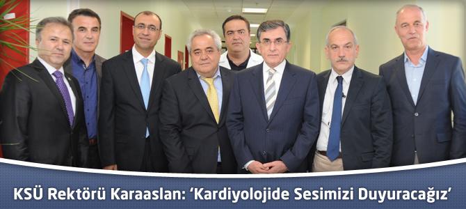 KSÜ Rektörü Karaaslan: 'Kardiyolojide Sesimizi Duyuracağız'