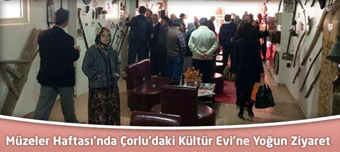 Müzeler Haftası'nda Çorlu'daki Kültür Evi'ne Yoğun Ziyaret